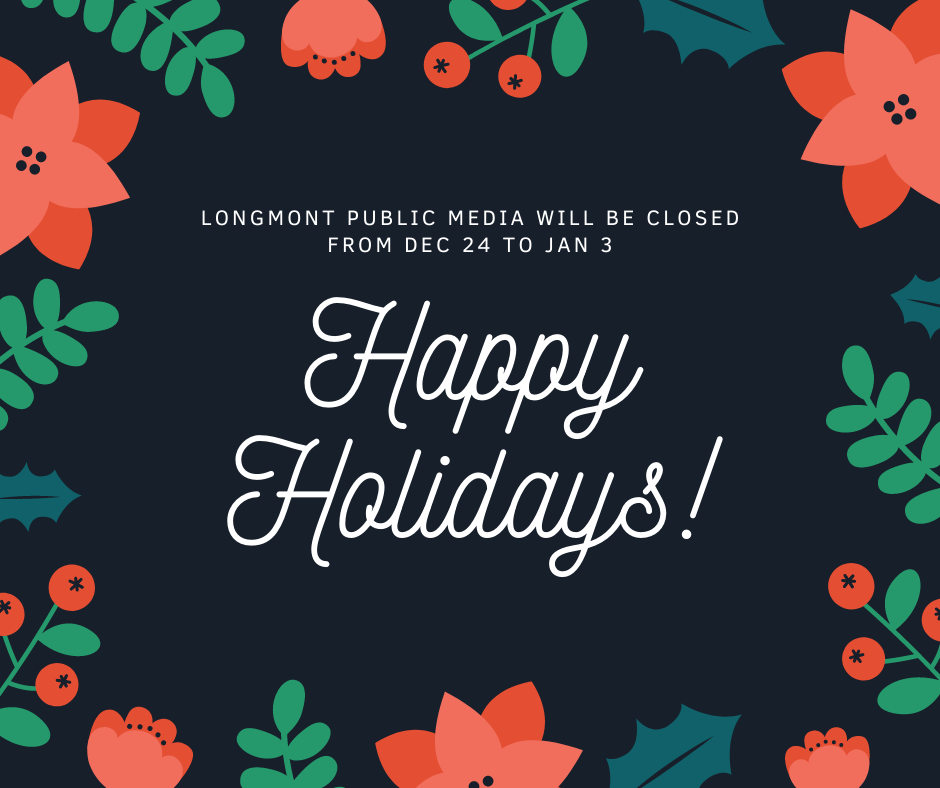 Longmont Public Media will be Closed from Dec 24 to Jan 3